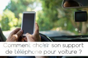 Comment choisir un support téléphone voiture ?
