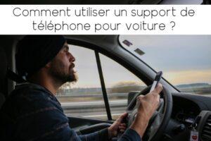 Comment utiliser un support de téléphone voiture ?
