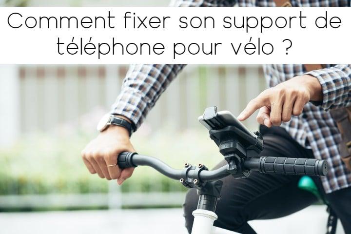 Comment fixer un support de téléphone vélo ?