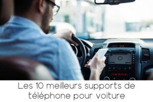 Les 10 meilleurs supports de téléphone pour voiture de l'année