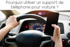 Pourquoi acheter et utiliser un support de téléphone voiture ?