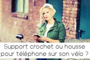 Support crochet ou support housse de téléphone pour vélo ?